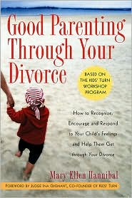 Good Parenting Through Your Divorce How To Recognize, Encourage, And Respond To Your Child's Feelings and Help Them Get Through Your Divorce