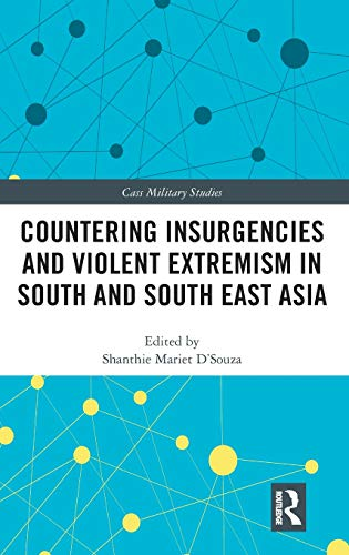 Countering Insurgencies and Violent Extremism in South and South East Asia (Cass Military Studies)