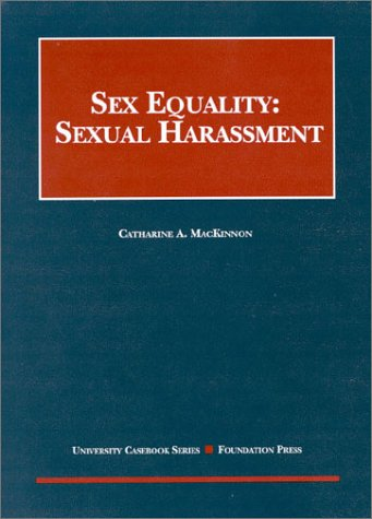 Sex Equality: Sexual Harassment (university Casebook Series)