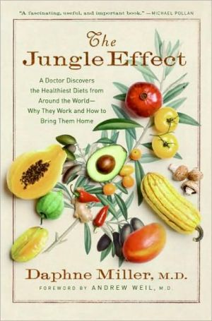 The Jungle Effect: A Doctor Discovers the Healthiest Diets from Around the World--Why They Work and How to Bring Them Home