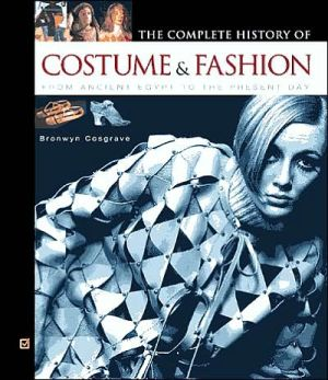 The Complete History Of Costume & Fashion: From Ancient Egypt To The Present Day