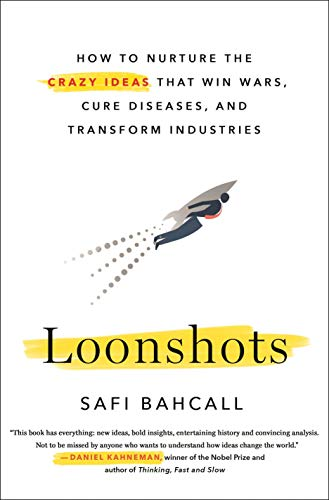 Loonshots: How To Nurture The Crazy Ideas That Win Wars, Cure Diseases, And Transform Industries Cover image