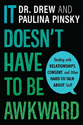 It Doesn't Have to Be Awkward: Dealing with Relationships, Consent, and Other Hard-to-Talk-About Stuff