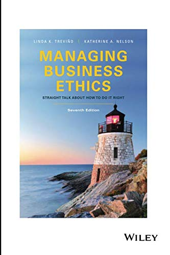 Managing Business Ethics: Straight Talk about How to Do It Right, Seventh Edition: Straight Talk about How to Do It Right
