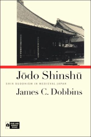 Jodo Shinshu: Shin Buddhism in Medieval Japan (Pure Land Buddhist Studies)
