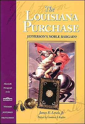 The Louisiana Purchase: Jefferson's Noble Bargain? (monticello Monograph Series, Distributed For The Thomas Jefferson Foundation)