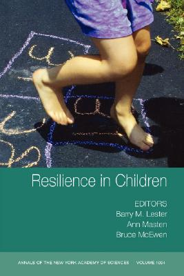 Resilience In Children, Volume 1094 (annals Of The New York Academy Of Sciences)