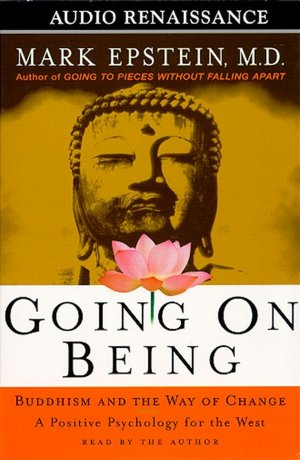 Going On Being: Buddhism And The Way Of Change--a Positive Psychology For The West