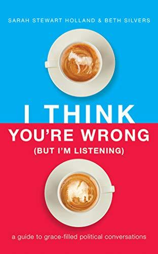 I Think You're Wrong (but I'm Listening): A Guide To Grace-filled Political Conversations (cd)
