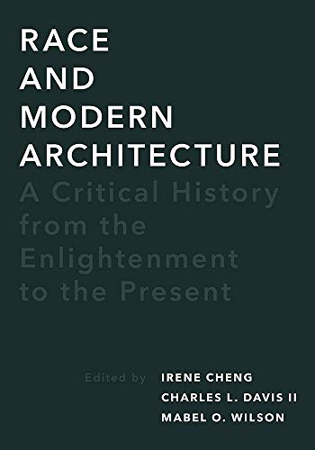 Race and Modern Architecture: A Critical History from the Enlightenment to the Present (Culture Politics & the Built Environment)