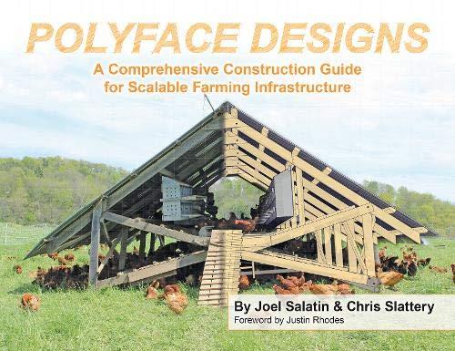 Polyface Designs: A Comprehensive Construction Guide for Scalable Farming Infrastruture