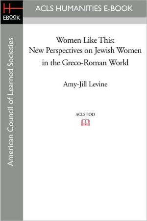 Women Like This: New Perspectives On Jewish Women In The Greco-roman World (society Of Biblical Literature, Early Judaism And Its Literature)