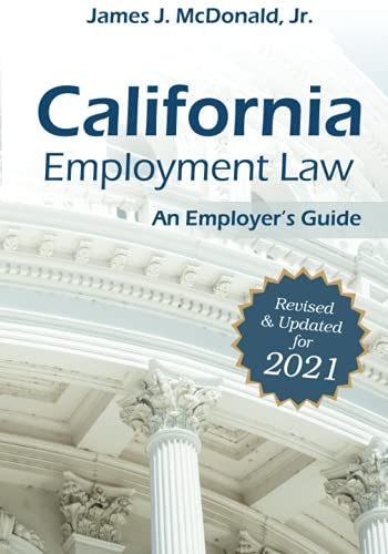 California Employment Law: An Employer's Guide: Revised & Updated for 2021