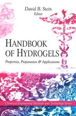 Handbook of Hydrogels: Properties, Preparation & Applications (Chemical Engineering Methods and Technology Series)