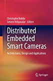Distributed Embedded Smart Cameras: Architectures, Design And Applications