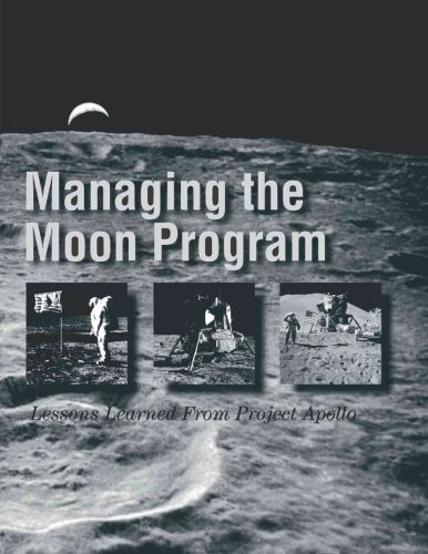 Managing the Moon Program: Lessons Learned From Project Apollo: Proceedings of an Oral History Workshop