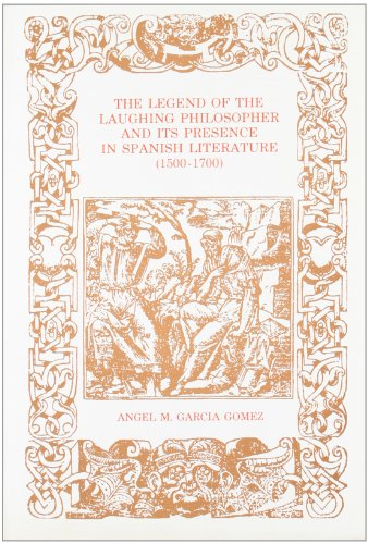 The Legend Of The Laughing Philosopher And Its Presence In Spanish Literature, 1500-1700 (monografias)