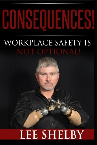 Consequences!: Workplace Safety Is Not Optional!