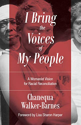 I Bring The Voices Of My People: A Womanist Vision For Racial Reconciliation (prophetic Christianity)