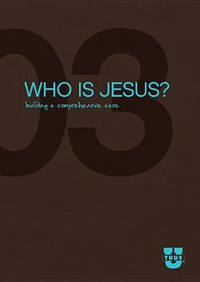 Who Is Jesus? Discussion Guide: Building A Comprehensive Case (trueu)