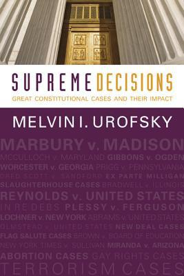 Supreme Decisions: Great Constitutional Cases and Their Impact