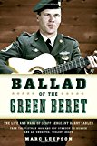 Ballad of the Green Beret: The Life and Wars of Staff Sergeant Barry Sadler from the Vietnam War and Pop Stardom to Murder and an Unsolved, Violent Death