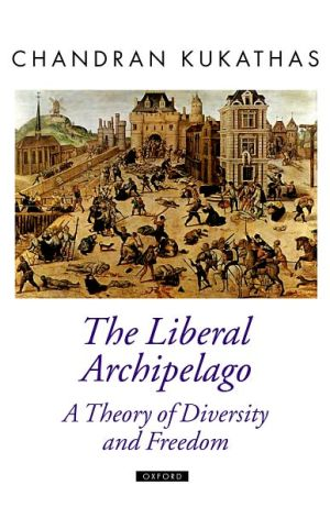 The Liberal Archipelago: A Theory Of Diversity And Freedom