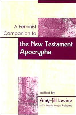 A Feminist Companion To The New Testament Apocrypha (feminist Companion To The New Testament And Early Chritian Writings) (feminist Companion To The New Testament And Early Christian Writings)