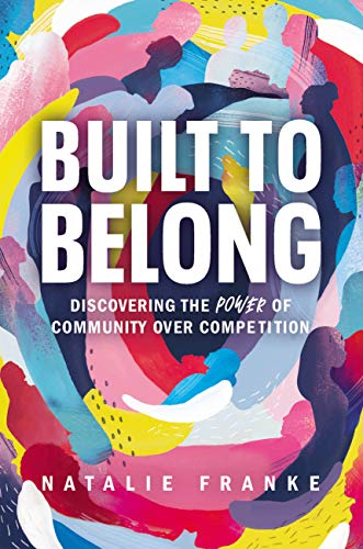 Built to Belong: Discovering the Power of Community Over Competition