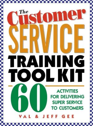 The Customer Service Training Tool Kit: 60 Training Activities For Customer Service Trainers