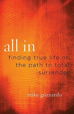 All In: Finding True Life On The Path To Total Surrender