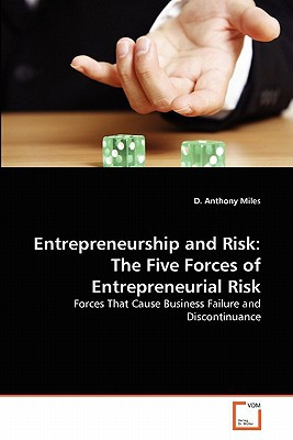 Entrepreneurship and Risk: The Five Forces of Entrepreneurial Risk: Forces That Cause Business Failure and Discontinuance
