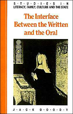 The Interface between the Written and the Oral (Studies in Literacy, the Family, Culture and the State)
