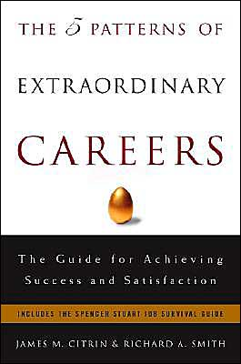 The Five Patterns Of Extraordinary Careers: The Guide For Achieving Success And Satisfaction
