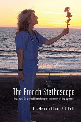The French Stethoscope: How A French Doctor Turned Life Challenges Into Opportunities And Deep Appreciation