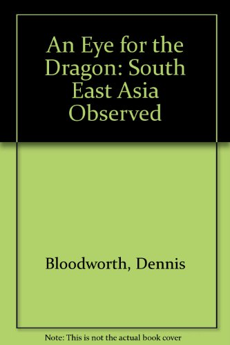 . An Eye for the Dragon: South East Asia Observed .