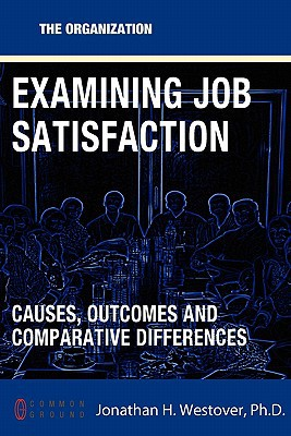 Examining Job Satisfaction: Causes, Outcomes, And Comparative Differences (organization)