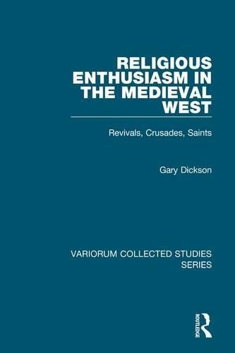 Religious Enthusiasm in the Medieval West: Revivals, Crusades, Saints (Variorum Collected Studies)