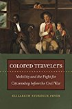 Colored Travelers: Mobility and the Fight for Citizenship before the Civil War (The John Hope Franklin Series in African American History and Culture)
