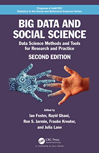 Big Data and Social Science: Data Science Methods and Tools for Research and Practice (Chapman & Hall/CRC Statistics in the Social and Behavioral Sciences)