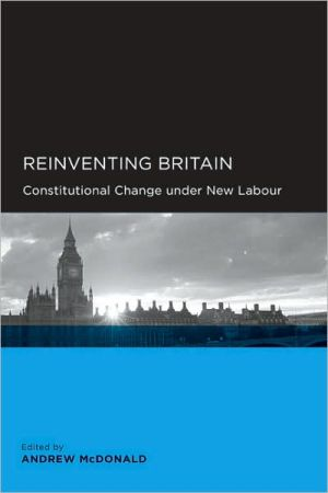 Reinventing Britain: Constitutional Change under New Labour (Global, Area, and International Archive)