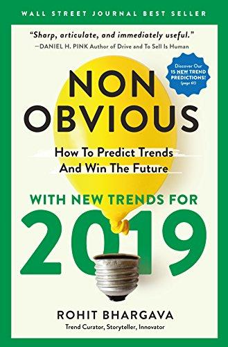 Non-obvious 2019: How To Predict Trends And Win The Future (non-obvious Series)