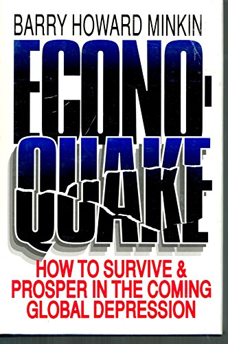 Econoquake: How To Survive & Prosper In The Coming Global Depression