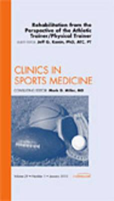 Rehabilitation from the Perspective of the Athletic Trainer/Physical Therapist, An Issue of Clinics in Sports Medicine