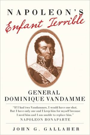 Napoleon's Enfant Terrible: General Dominique Vandamme (campaigns And Commanders Series)