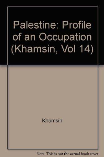 Palestine: Profile Of An Occupation (khamsin, Vol 14)