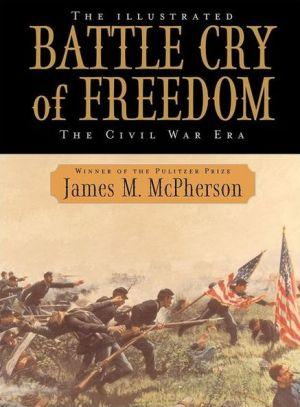 The Illustrated Battle Cry Of Freedom: The Civil War Era