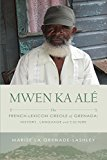 Mwen Ka Alé: The French-lexicon Creole of Grenada: History, Language and Culture