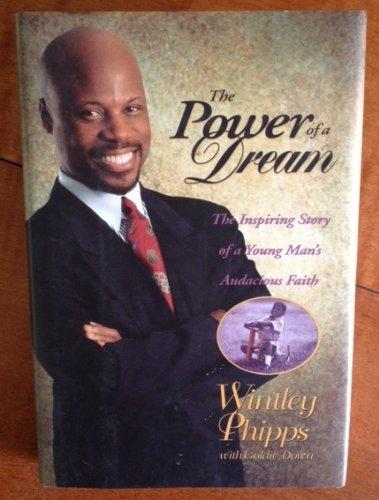 The Power Of A Dream: The Inspiring Story Of A Young Man's Audacious Faith