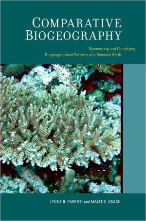 Comparative Biogeography: Discovering and Classifying Biogeographical Patterns of a Dynamic Earth (Volume 2) (Species and Systematics)